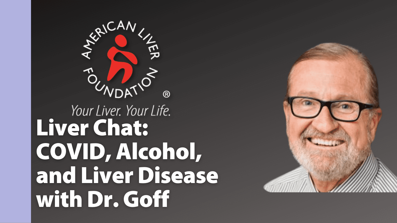 Liver Chat: COVID, Alcohol, and Liver Disease with John Goff, MD